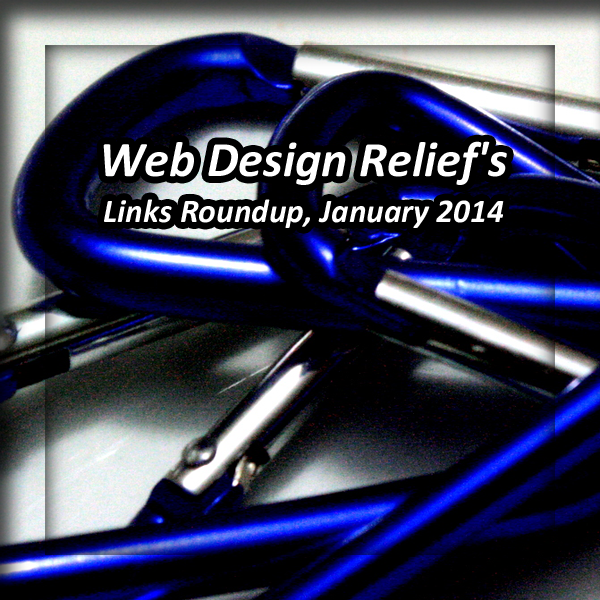 Web Design Relief's Links Roundup, January 2014