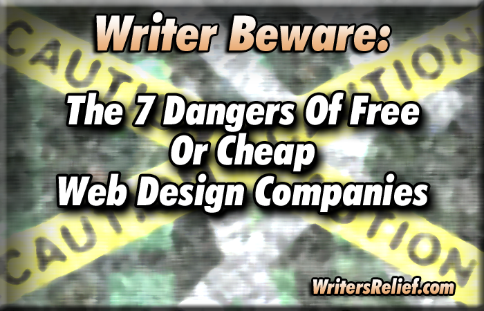 Writer Beware: The 7 Dangers Of Free Or Cheap Web Design Companies