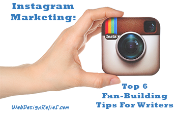 Instagram Marketing: Top 6 Fan-Building Tips For Writers