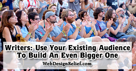 Writers: Use Your Existing Audience To Build An Even Bigger One