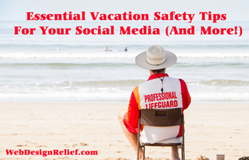 Essential Vacation Safety Tips For Your Social Media (And More!)
