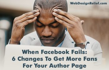 When Facebook Fails: 6 Changes To Get More Fans For Your Author Page