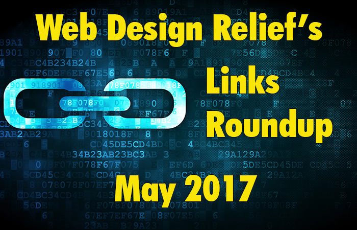 Web Design Relief's Links Roundup May 2017