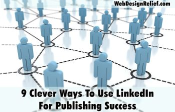9 Clever Ways To Use LinkedIn For Publishing Success | Web Design Relief