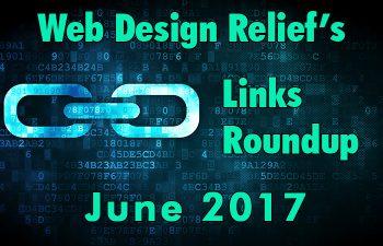 Links Roundup June 2017 | Web Design Relief