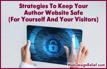 Strategies To Keep Your Author Website Safe (For Yourself And Your Visitors) | Web Design Relief