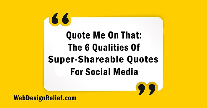 quote me on that the qualities of super sharable quotes for