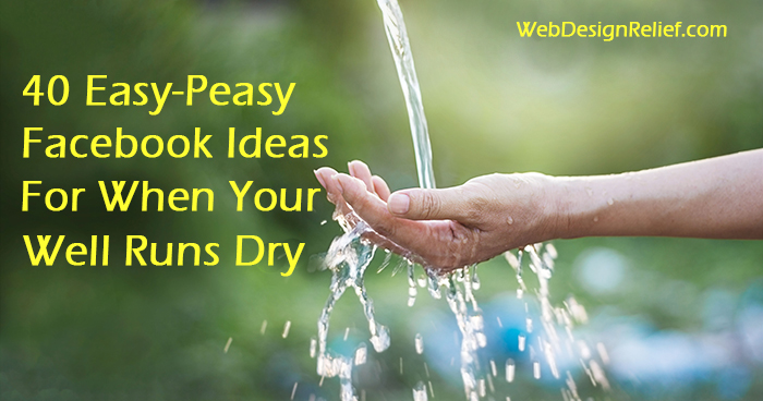 40 Easy-Peasy Facebook Post Ideas For When Your Well Runs Dry | Web Design Relief