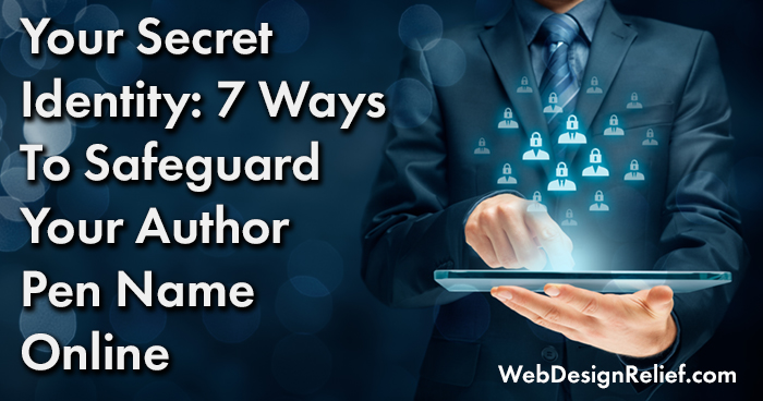 Your Secret Identity: 7 Ways To Safeguard Your Author Pen Name Online | Web Design Relief