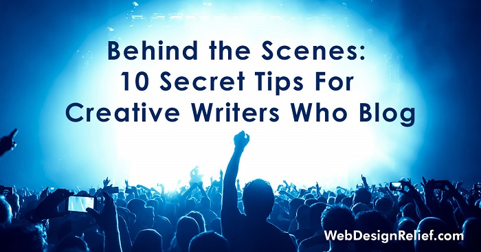 Behind The Scenes: 10 Secret Tips For Creative Writers Who Blog | Web Design Relief