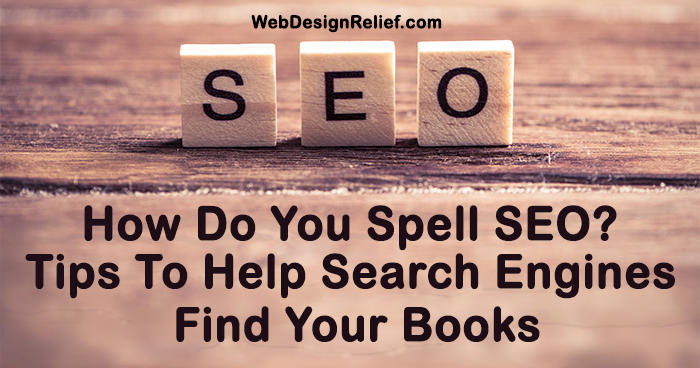 How Do You Spell SEO? Tips to Help Search Engines Find Your Books | Web Design Relief