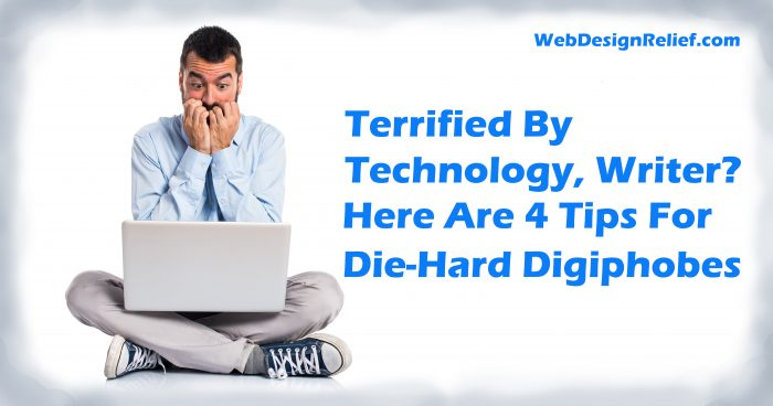 Terrified By Technology, Writer? Here Are 4 Tips For Die-Hard Digiphobes | Web Design Relief
