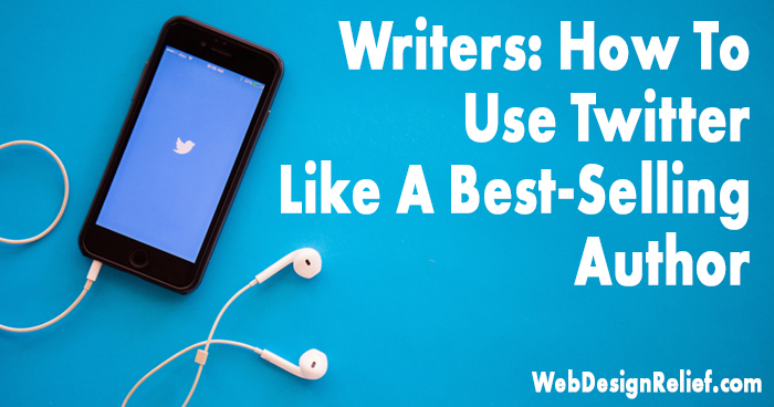 Writers: How To Use Twitter Like A Best-Selling Author | Web Design Relief