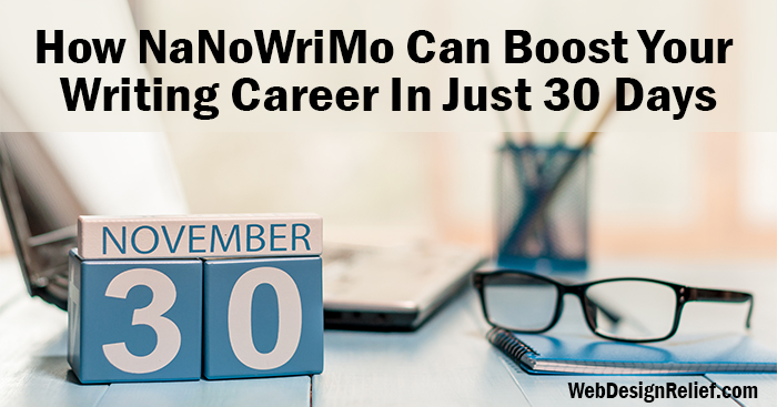 How NaNoWriMo Can Boost Your Writing Career In Just 30 Days | Web Design Relief