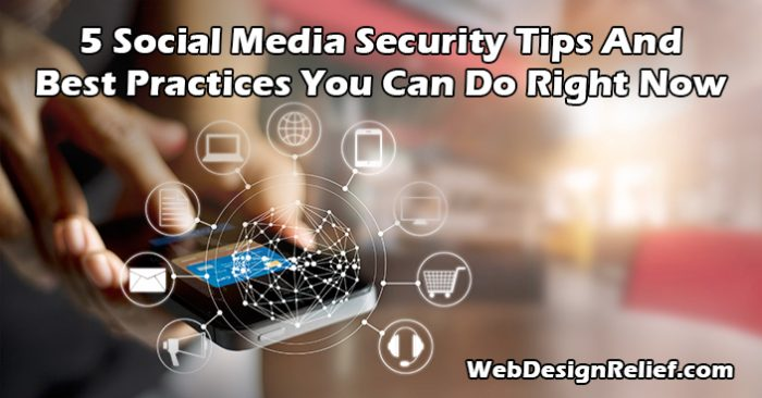 5 Social Media Security Tips And Best Practices You Can Do Right Now | Web Design Relief