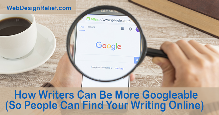 How Writers Can Be More Googleable (So People Can Find Your Writing Online) | Web Design Relief
