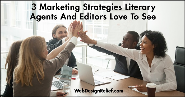 3 Marketing Strategies Literary Agents And Editors Love To See   Web Design Relief