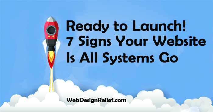 Ready To Launch! 7 Signs Your Website Is All Systems Go | Web Design Relief