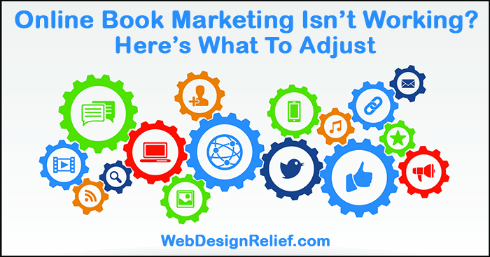 Online Book Marketing Isn't Working? Here's What To Adjust   Web Design Relief