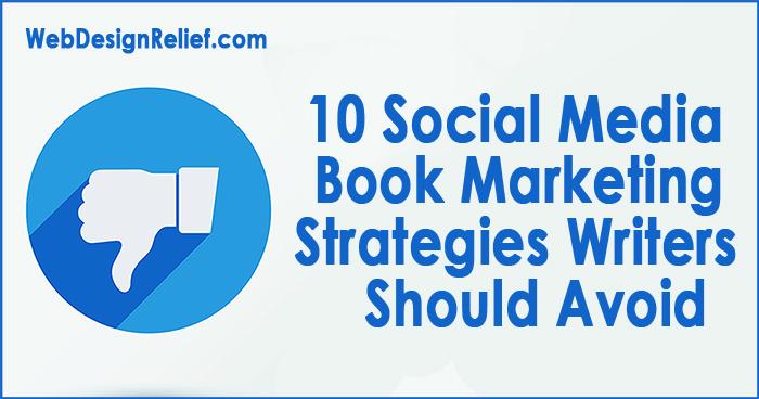 10 Social Media Book Marketing Strategies Writers Should Avoid   Web Design Relief