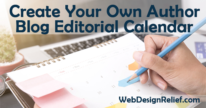 Writer: Create Your Own Author Blog Editorial Calendar | Web Design Relief