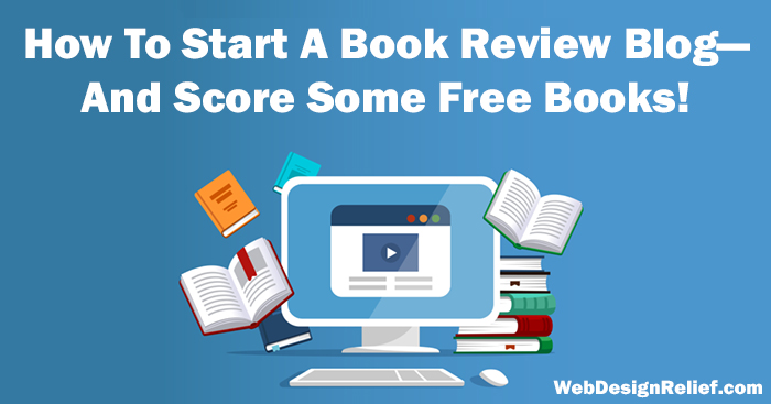 How To Start A Book Review Blog—And Score Some Free Books! | Web Design Relief