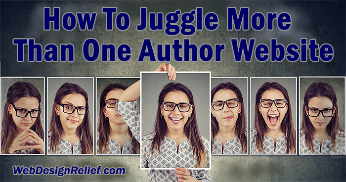 How To Juggle More Than One Author Website | Web Design Relief