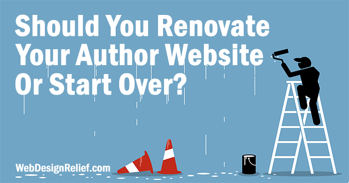 Should You Renovate Your Author Website Or Start Over?| Web Design Relief
