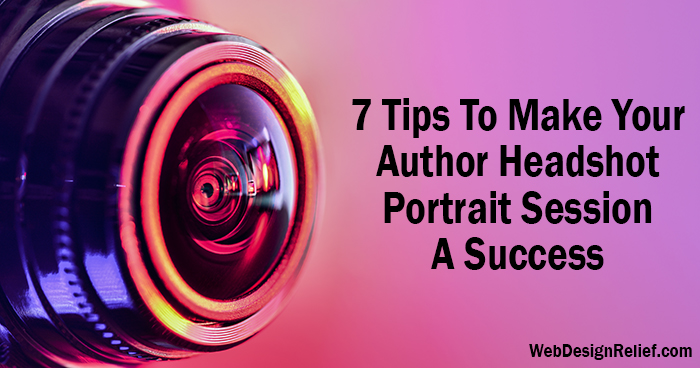 7 Tips To Make Your Author Headshot Portrait Session A Success | Web Design Relief