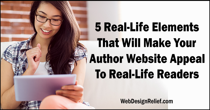 5 Real-Life Elements That Will Make Your Author Website Appeal To Real-Life Readers | Web Design Relief