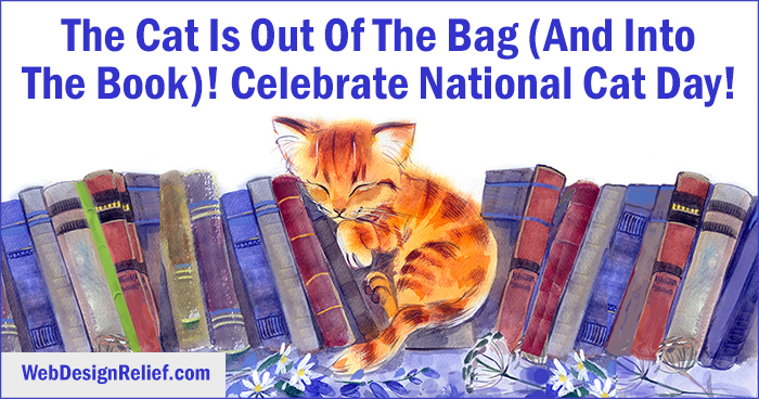 The Cat Is Out Of The Bag (And Into The Book)! Celebrate National Cat Day! | Web Design Relief