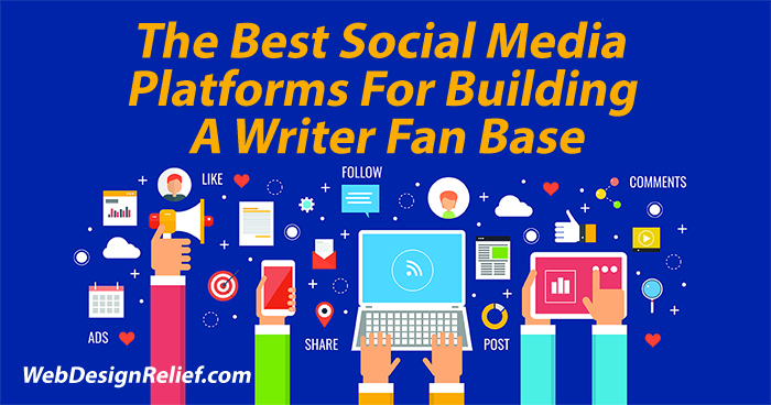 The Best Social Media Platforms For Building A Writer Fan Base | Web Design Relief