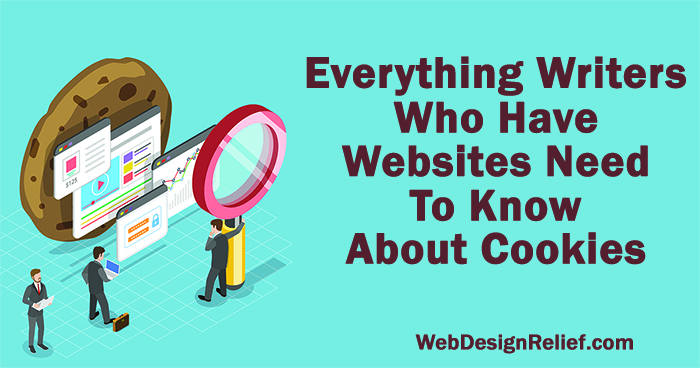 Everything Writers Who Have Websites Need To Know About Cookies   Web Design Relief