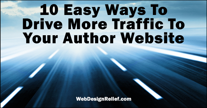 10 Easy Ways To Drive More Traffic To Your Author Website | Web Design Relief