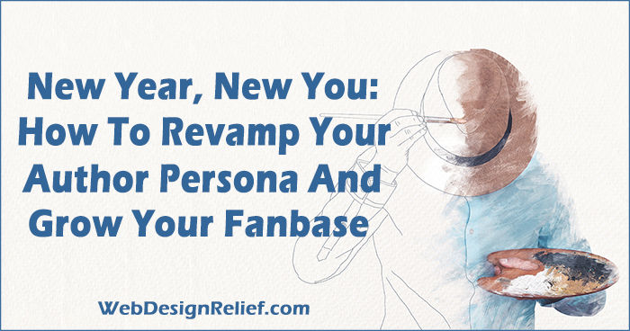 New Year; New You: How To Revamp Your Author Persona And Grow Your Fan Base | Web Design Relief