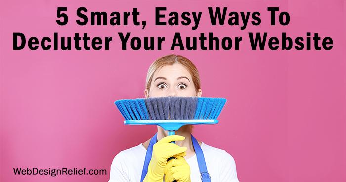 5 Smart, Easy Ways To Declutter Your Author Website   Web Design Relief