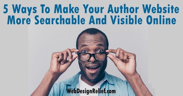 5 Ways To Make Your Author Website More Searchable And Visible Online | Web Design Relief
