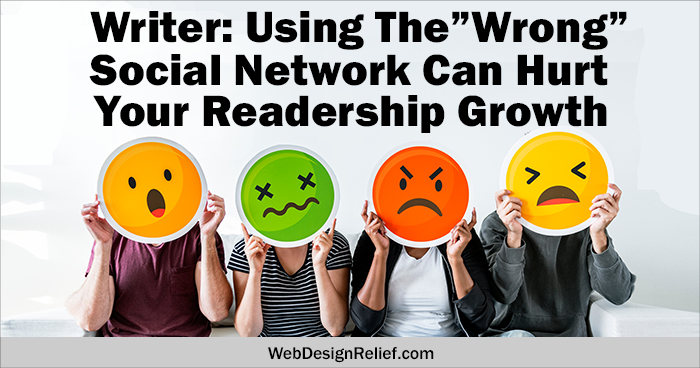 "Writer: Using The ""Wrong"" Social Network Can Hurt Your Readership Growth 