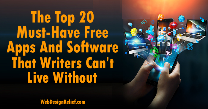 The Top 20 Must-Have Free Apps And Software That Writers Can't Live Without | Web Design Relief