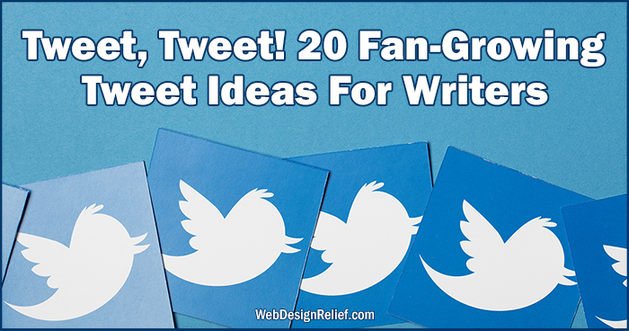 Tweet, Tweet! 20 Fan-Growing Tweet Ideas For Writers | Web Design Relief