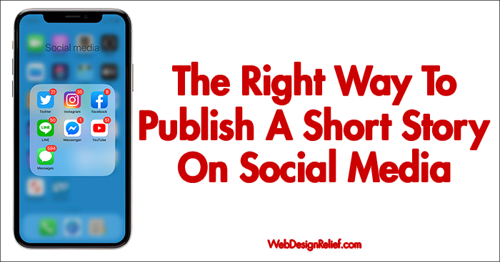 The Right Way To Publish A Short Story On Social Media | Web Design Relief
