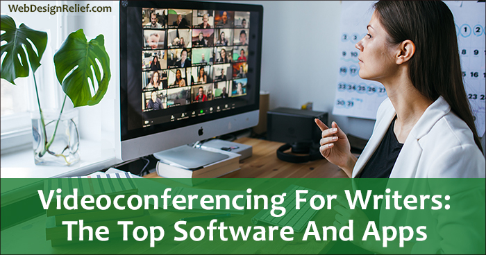 Videoconferencing For Writers: The Top Software And Apps | Web Design Relief