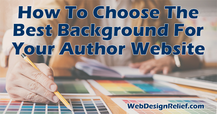 How To Choose The Best Background For Your Author Website | Web Design Relief