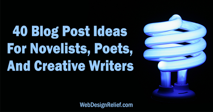 40 Blog Post Ideas For Novelists, Poets, And Creative Writers | Web Design Relief