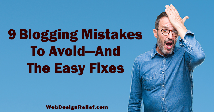 9 Blogging Mistakes To Avoid—And The Easy Fixes | Web Design Relief