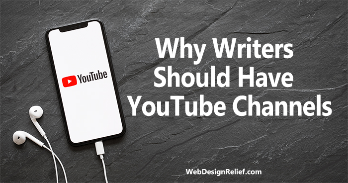 Why Writers Should Have YouTube Channels | Web Design Relief - Web Design Relief