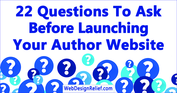 22 Questions To Ask Before Launching Your Author Website | Web Design Relief