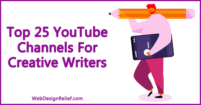 Top 25 YouTube Channels For Creative Writers | Web Design Relief