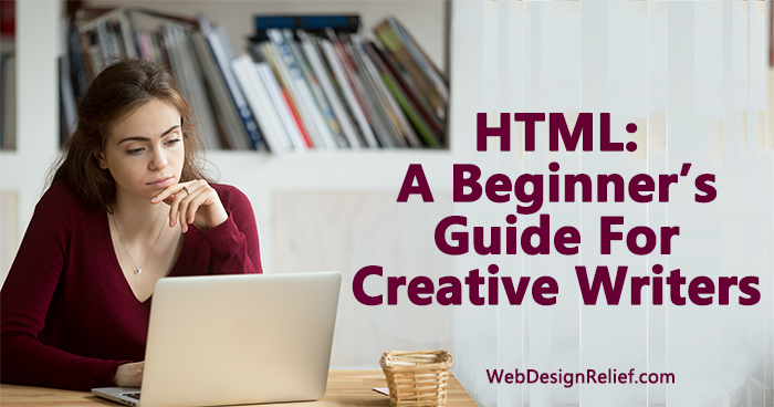 HTML: A Beginner's Guide For Creative Writers | Web Design Relief