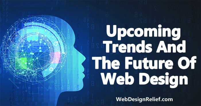 Upcoming Trends And The Future Of Web Design | Web Design Relief